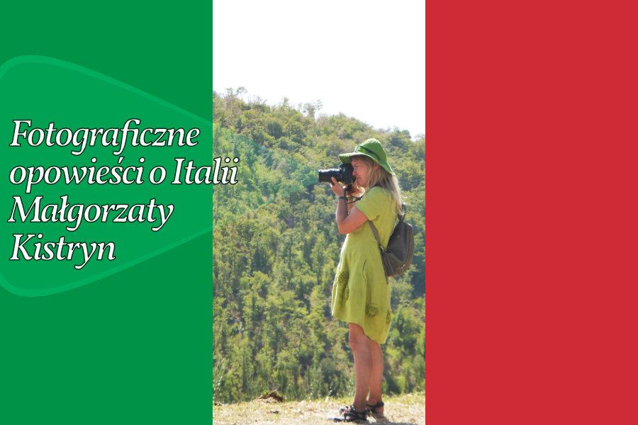 Fotograficzne opowieści o Italii Małgorzaty Kistryn